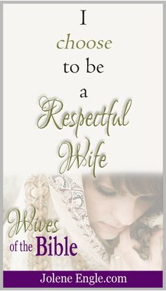 I choose to be a respectful wife!  Wives of the Bible book available now.  Click for more info.  www.joleneengle.com