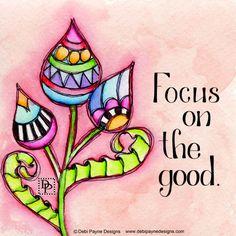 Focus on the good by Debi Payne