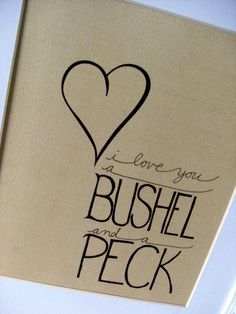 i love you a bushel and a peck print. @Erin B Nowicki you should make this.