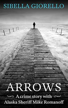Arrows: A crime story with Alaska Sheriff Mike Romanoff by Sibella ...