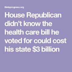 House Republican didn't know the health care bill he voted for could cost his state $3 billion