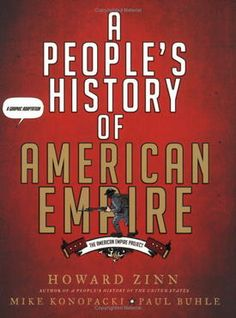 Howard Zinn's A People's History of American Empire is a fantastic comic-book adaptation of Zinn's classic A People's History of the United States - a new edition illustrated by Mike Konopacki and aided by historian Paul Buhle.