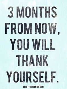 If this isn't the truth. 3 months have passed and I am truly thanking myself and my God for helping me persevere.