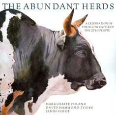 The Abundant Herds: A Celebration of the Nguni Cattle of the Zulu People