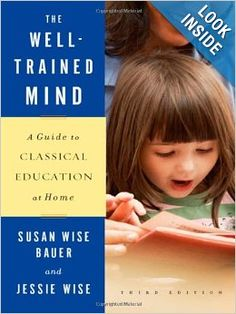 The Well-Trained Mind: A Guide to Classical Education at Home (Third Edition): Susan Wise Bauer, Jessie Wise: 9780393067088: Amazon.com: Boo...