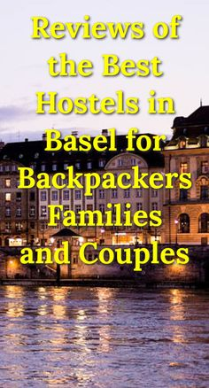 Reviews of the Best Hostels in Basel for Backpackers, Families, and Couples: With a medieval old town, plenty of museums, and a carnival,…