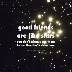 good friends are like stars… you dont always see them, but you know they're always there. Good Friends Are Like Stars, Words Of Wisdom Quotes, Heart And Mind, Best Friends, Friendship, Sayings, Inspirational, Life, Google Search