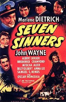 Seven Sinners (UK title Cafe of the Seven Sinners) is a 1940 adventure film starring Marlene Dietrich and John Wayne in the first of three films they made together. The film was produced by Universal Pictures in black and white.