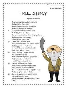 "This is a fantastic poem titled ""True Story"" by Shel Silverstein. The students can learn the poem throughout the week and then be given a short 10 question multiple choice poetry quiz for assessment. The poem, quiz, and answer key are all included. The quiz is designed to assess students' knowledge of poetry."
