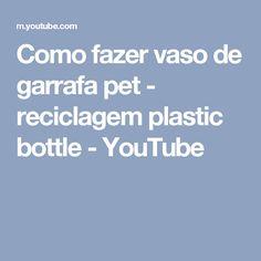 Como fazer vaso de garrafa pet - reciclagem plastic bottle - YouTube