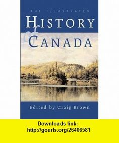 The Illustrated History of Canada (9781552631461) Craig Brown , ISBN-10: 155263146X  , ISBN-13: 978-1552631461 ,  , tutorials , pdf , ebook , torrent , downloads , rapidshare , filesonic , hotfile , megaupload , fileserve