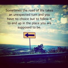 The road of life takes an unexpected turn and you have no choice but to follow…