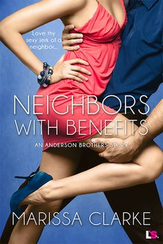 Neighbors with Benefits by Marissa Clarke A lite opposites attract romance.