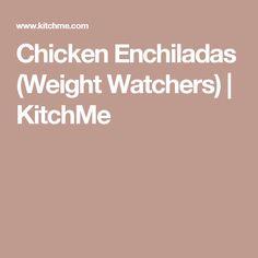 Chicken Enchiladas (Weight Watchers) | KitchMe
