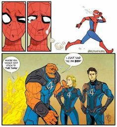 Aww, its okay tho Ben! Spidey will probably come back, apologize and get super adorkable about it too.