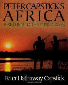 Peter Capstick's Africa: A Return To The Long Grass by Capstick, Peter H.