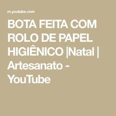 BOTA FEITA COM ROLO DE PAPEL HIGIÊNICO  Natal   Artesanato - YouTube Youtube, Toilet Paper Rolls, Craft, Youtubers, Youtube Movies