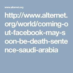 http://www.alternet.org/world/coming-out-facebook-may-soon-be-death-sentence-saudi-arabia