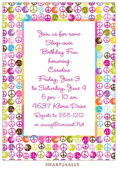 This fun peace invitation is a perfect theme for any tweens birthday party. It is designed with multi colored peace signs that create a colorful border and edged with a multi colored thin inner border. Perfect for a girls sweet sixteen or a tween birthday. Includes a white envelope