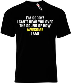 I'm Sorry I Can't Hear You Over The Sound Of How Awesome I Am Mens T-Shirt only £9.99 at Ryware!