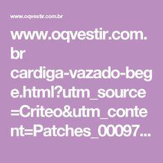 www.oqvestir.com.br cardiga-vazado-bege.html?utm_source=Criteo&utm_content=Patches_00097152&utm_medium=cpc&utm_campaign=midfunnel