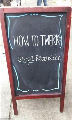 Sometimes you just need plain old honest advice! This pub had harsh words for anyone considering twerking