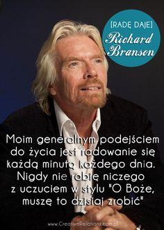 """Moim generalnym podejściem do życia jest radowanie się każdą minutą każdego dnia. Nigdy nie robię niczego z uczuciem w stylu """" O Boże muszę to dzisiaj zrobić"""". #Richard #Branson  #motywacja, www.creativerelations.com.pl"""