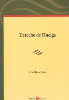 Derecho de huelga / Javier Gárate Castro, 2013