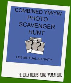 Photo Scavenger Hunt - upgrade! | Jolly Rogers' Young Women Blog - LDS Young Women Mutual Activity Ideas and More! | Bloglovin'