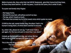 """Last Will and Testament of A Dog    when you finish reading this, let your heart lead you to a shelter and take home your very own """"love"""" with you."""