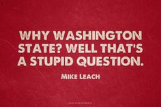 Why Washington State? Well that's a stupid question. - Mike Leach #GoCougs #WSU