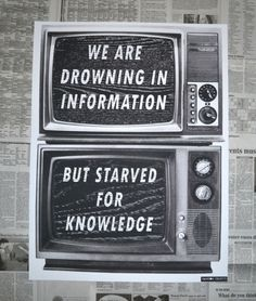 """We are drowning in information but starved for knowledge"""