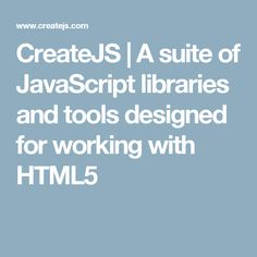 CreateJS | A suite of JavaScript libraries and tools designed for working with HTML5