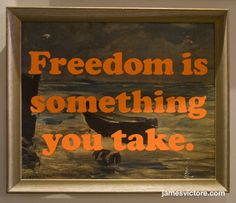 "Freedom is something you take.  24""x20"" (Screen print on painting)  $SOLD  #jamesvictore"
