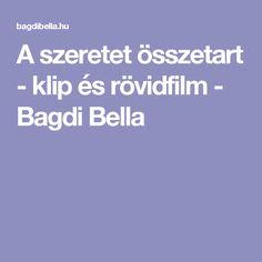 A szeretet összetart - klip és rövidfilm - Bagdi Bella