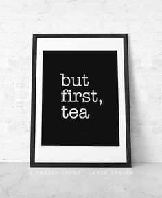 But first tea.  Tea print Black and white print by #LatteDesign #etsy #tea