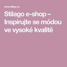 Stilago e-shop – Inspirujte se módou ve vysoké kvalitě