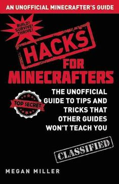 Hacks for Minecrafters: The Unofficial Guide to Tips and Tricks that Other Guides Wont Teach You