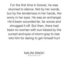 """Nalini Singh - """"For the first time in forever, he was stunned to silence. Not by her words, but by..."""". angels, nalini-singh, archangel-consort, elena, guild-hunter, raphael, love"""