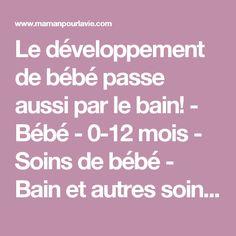 Le développement de bébé passe aussi par le bain! - Bébé - 0-12 mois - Soins de bébé - Bain et autres soins - Mamanpourlavie.com