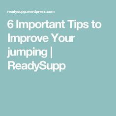 6 Important Tips to Improve Your jumping | ReadySupp