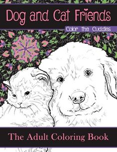 Dog and Cat Friends: Color the Cuddles: The Adult Colorin...