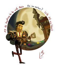 Manolo from the Book of life At first I though he was exaggerating but I get it now. I would go to the land of the dead for my love too.