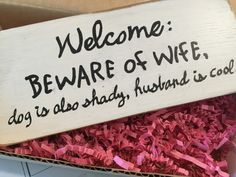 BEWARE Of Wife, Dog Is Also Shady, Husband Is Cool.   We made this sign for a local friend for her husbands birthday and he loved it! Just for