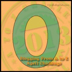 A to Z Challenge 2013 - O is for...