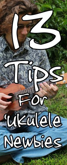 13 tips for ukulele newbies: how to play the ukulele.