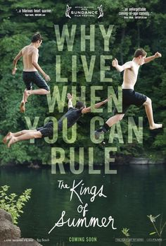 The Kings of Summer | The 28 Most Memorable Movie Posters Of 2013, LOVE THIS MOVIE