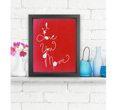I Love You Mom  Giclée print, modern abstract art modern home decor wall art typography art handlettered wall art mothers day present