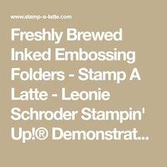 Freshly Brewed Inked Embossing Folders - Stamp A Latte - Leonie Schroder Stampin' Up!® Demonstrator Australia
