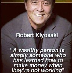 Robert Kiyosaki Quotes, Entrepreneur and Words of Wisdom! Quotes Dream, Life Quotes Love, Great Quotes, Rich Quotes, Strong Quotes, Change Quotes, Attitude Quotes, Wealth Quotes, Success Quotes